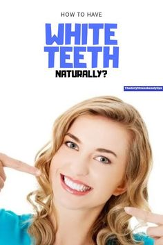 How To Get White Teeth Naturally At Home?
