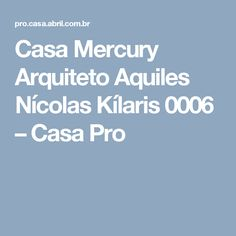 Casa Mercury Arquiteto Aquiles Nícolas Kílaris 0006 – Casa Pro