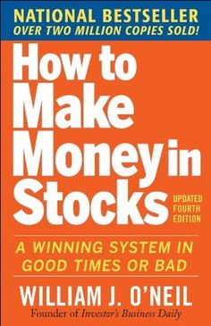 how-to-make-money-in-stocks-a-winning-system-in-good-times-or-bad-by-william-j-oneil http://www.bookscrolling.com/best-books-to-learn-about-the-stock-market/