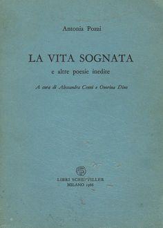 Antonia Pozzi, La vita sognata, e altre poesie inedite, Libri Scheiwiller, 1986