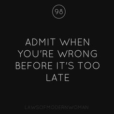 Admit when you're wrong before it's too late.