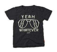 YEAH WHATEVER http://whistlekids.com/yeah-whatever/