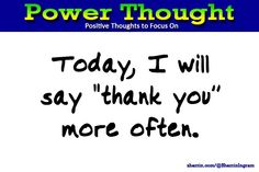 "Power Thought: Today, I will say ""thank you"" more often."