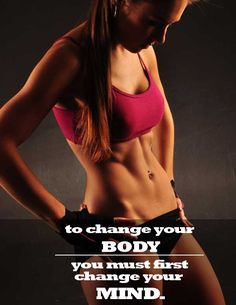 To change your BODY, you must first change your MIND! Awesome inspirational fitness site!