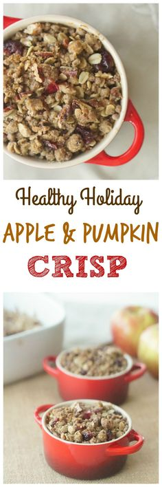 Make my Healthy Holiday Individual Apple & Pumpkin Crisps (a mash-up of my two favourite holiday treats- Apple Crisp & Pumpkin Pie)!