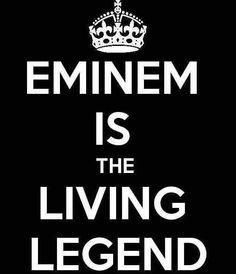 Eminem a legend? Totally!!! Best rapper eva <3 eminem