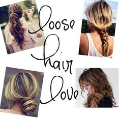 A list of loose hairstyles: loose waves, loose braids, loose buns, loose ponytails compiled from Pinterest alwaysabby.com