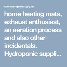 home heating mats, exhaust enthusiast, an aeration process and also other incidentals. Hydroponic supplies enable plants to become nurtured and maintained without having to use dirt.