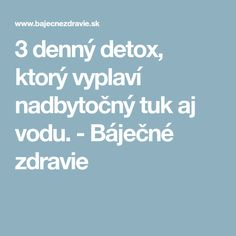 3 denný detox, ktorý vyplaví nadbytočný tuk aj vodu. - Báječné zdravie