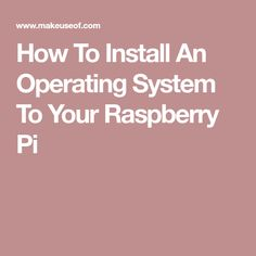 How To Install An Operating System To Your Raspberry Pi