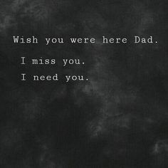 I miss you daddy. Miss My Daddy, Rip Daddy, Love You Dad, Wish You Are Here, The Words, Now Quotes, Life Quotes, Dear Dad, Papi