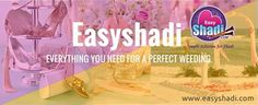 Everything you need for a perfect wedding http://www.easyshadi.com/