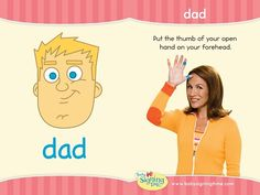 Dad in Sign Language Learn how to sign Dad in ASL to talk about this important member of the family! Bring one hand up to your forehead, palm flat, fingers loosely apart. Touch your thumb to your forehead. Sign Language Book, Learn Sign Language, American Sign Language, Language Dictionary, Autism Learning, Kids Learning, Baby Signing Time, Learn To Sign, Speech Delay