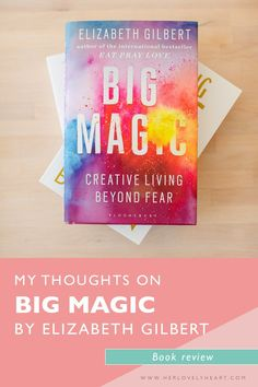Book review on Big Magic: Creative Living Beyond Fear by Elizabeth Gilbert.