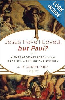Jesus Have I Loved, but Paul?: A Narrative Approach to the Problem of Pauline Christianity: J. R. Daniel Kirk: 9780801039102: Amazon.com: Bo...