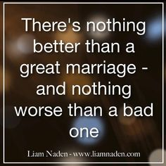 There's nothing better than a #GreatMarriage - and nothing worse than a bad one. ~#LiamNaden Go to my bio to find more information on my #saveyourmarriage and my #stopyourdivorce Programs.