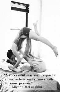 """""""A successful marriage requires falling in love many times with the same person."""" ~ Mignon Mclaughlin"""