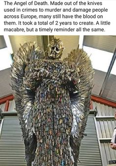 The Angel of Death. Made out of the knives used in crimes to murder and damage people across Europe, many still have the blood on them. It took a total of 2 years to create. A little macabre, but a timely reminder all the same. Creepy Facts, Wtf Fun Facts, Scary, Amazing Art, Awesome, A Silent Voice, Angel Of Death, History Facts, Mind Blown