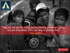 They do not ask for Video games, Mobile phone or Laptop, but just Education. Can't we help to provide that? We can!