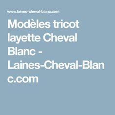 Modèles tricot layette Cheval Blanc - Laines-Cheval-Blanc.com