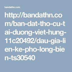http://bandathn.com/ban-dat-tho-cu-tai-duong-viet-hung-11c20492/dau-gia-lien-ke-pho-long-bien-ts30540