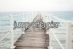 Jump off a pier... Or even better yet, with my best friend <3