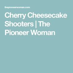 Cherry Cheesecake Shooters | The Pioneer Woman