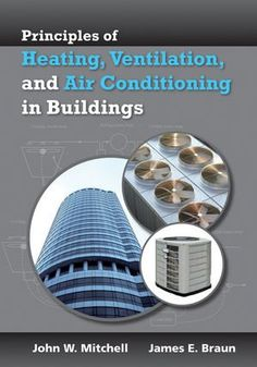 Principles of heating, ventilation, and air conditioning in buildings / John W. Mitchell, James E. Braun