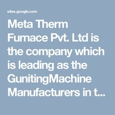 Meta Therm Furnace Pvt. Ltd is the company which is leading as the GunitingMachine Manufacturers in the international and national market. The machine has the water adjusting features which keep the mixture enough dry to stay on the place.