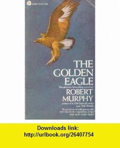 The Golden Eagle Robert William Murphy, John Schoenherr ,   ,  , ASIN: B0007DUPPK , tutorials , pdf , ebook , torrent , downloads , rapidshare , filesonic , hotfile , megaupload , fileserve