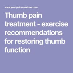 Thumb pain treatment - exercise recommendations for restoring thumb function
