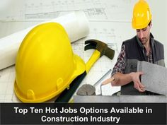 Top Ten Job Options Present in Construction Industry  Construction field offers a huge opportunity to those who are looking to purse a career in it. Take a look on the hot job available in this industry. http://www.slideshare.net/EdenBrown/top-ten-job-options-present-in-construction-industry