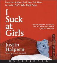 """Read """"I Suck at Girls"""" by Justin Halpern available from Rakuten Kobo. From the New York Times bestseller author of Sh*t My Dad Says, Justin Halpern, comes a laugh-out-loud funny and deepl."""