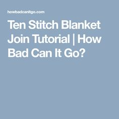 Ten Stitch Blanket Join Tutorial | How Bad Can It Go?