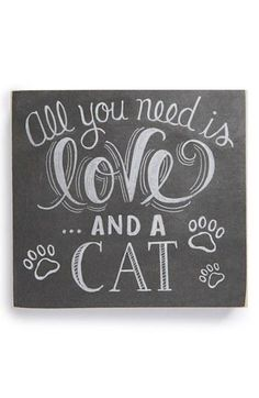 All you need is love and a cat.