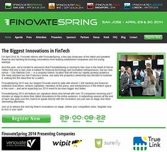 FinovateSpring 2014: 70 Best FinTech Demos, 1,000 Finance Professionals Make sure you register to FinovateSpring 2014 (San Jose, 29-30 April). You don't want to miss this most valuable FinTech event with 70 demos of the most innovative fintech and over 1,000 delegates.