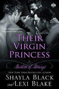 Their Virgin Princess Masters of Ménage, Book 4 http://shaylablack.com/books/their-virgin-princess/overview/