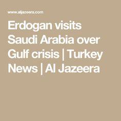 Erdogan visits Saudi Arabia over Gulf crisis | Turkey News | Al Jazeera