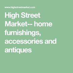 High Street Market-- home furnishings, accessories and antiques