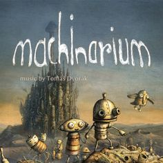 Machinarium. The most beautiful video game