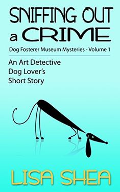 Sniffing Out a Crime, Dog Fosterer Museum Mysteries, An Art Detective Dog Lover's Short Story - Cindy got the call that lifted her spirits. The Worcester Art Museum needed her help. At long last, her dreams of becoming an art detective were coming true! Murder Mysteries, Cozy Mysteries, Mystery Books, Free Kindle Books, Book 1, Short Stories, Detective, The Fosters, Dog Lovers