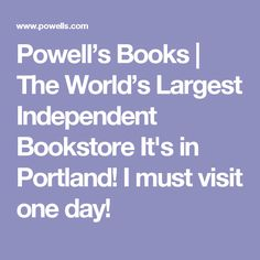 Powell's Books | The World's Largest Independent Bookstore It's in Portland! I must visit one day!