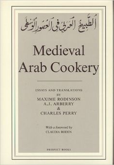 Medieval Arab Cookery: Papers by Maxime Rodinson and Charles Perry with a Reprint of a Baghdad Cookery Book: Charles Perry, A. J. Arberry, Maxime Rodinson: 9780907325918: Amazon.com: Books