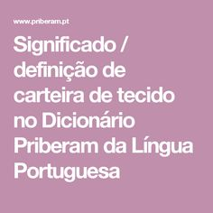Significado / definição de carteira de tecido no Dicionário Priberam da Língua Portuguesa