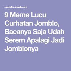 9 Meme Lucu Curhatan Jomblo, Bacanya Saja Udah Serem Apalagi Jadi Jomblonya