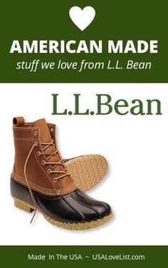 LL Bean Products Made in the USA L. Bean carries several American Made products we love. Here are some of our favorites. Bean carries several American Made products we love. Here are some of our favorites.