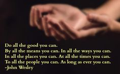 Wesley quote: Do all the good you can…