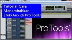 Belajar Pro Tools - Cara Menambahkan Efek/Aux