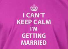 I Can't Keep Calm I'm Getting Married shirt bride T-shirt wedding groom hangover adult humour tshirt gift