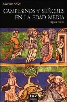 Campesinos y señores en la Edad Media : siglos VIII-XV / Laurent Feller http://fama.us.es/record=b2669277~S5*spi